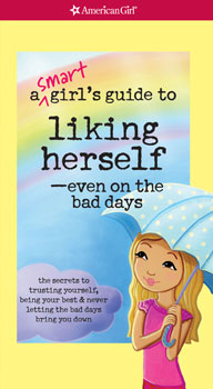 american girl book cover A Smart Girl's Guide to Liking Herself--Even on the Bad Days, which was edited by carrie anton