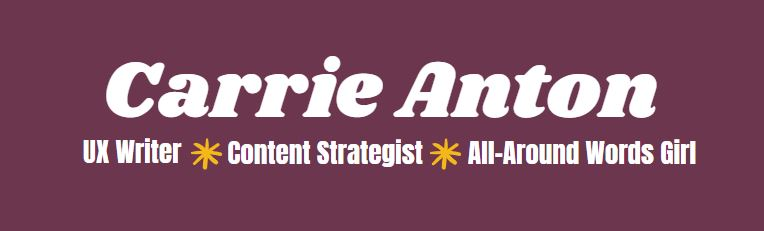 carrie anton banner image including descriptions ux writer, content strategist, all-around words girl